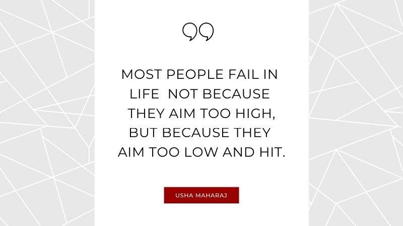 Usha Maharaj Motivational Quote #8 - Most people fail in life not because they aim too high, but because they aim too low and hit